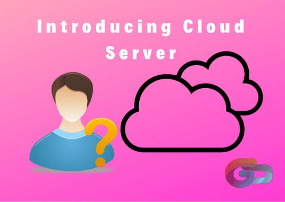 Introducing Cloud Server