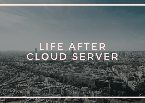 Life After Cloud Server