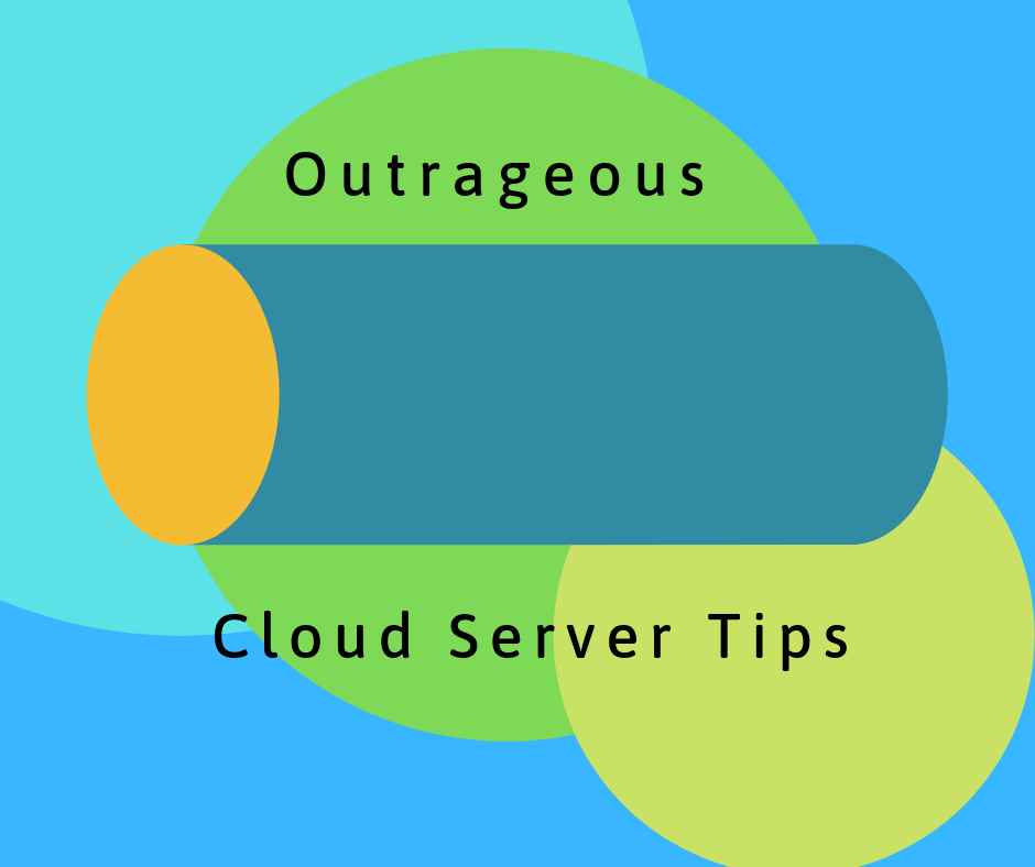 Outrageous cloud server tips