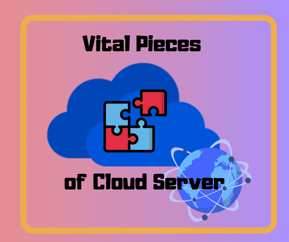 Vital Pieces of cloud server