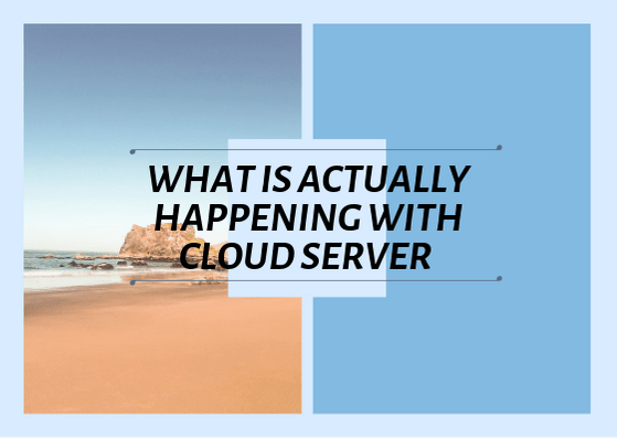 What is Actually Happening with Cloud Server