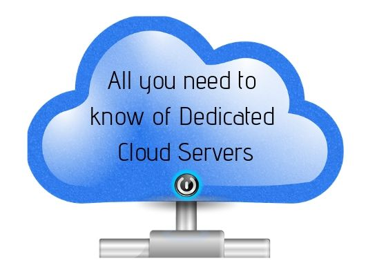All you need to know of Dedicated Cloud Servers - All you need to Know about dedicate cloud server ?