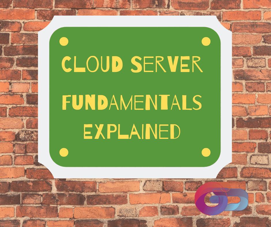 Cloud Server fundamentals explained