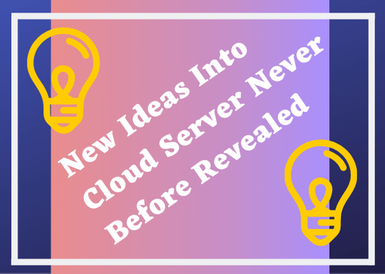 New Ideas Into Cloud Server Never Before Revealed