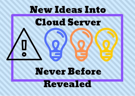 New Ideas Into Cloud Server Never Revealed