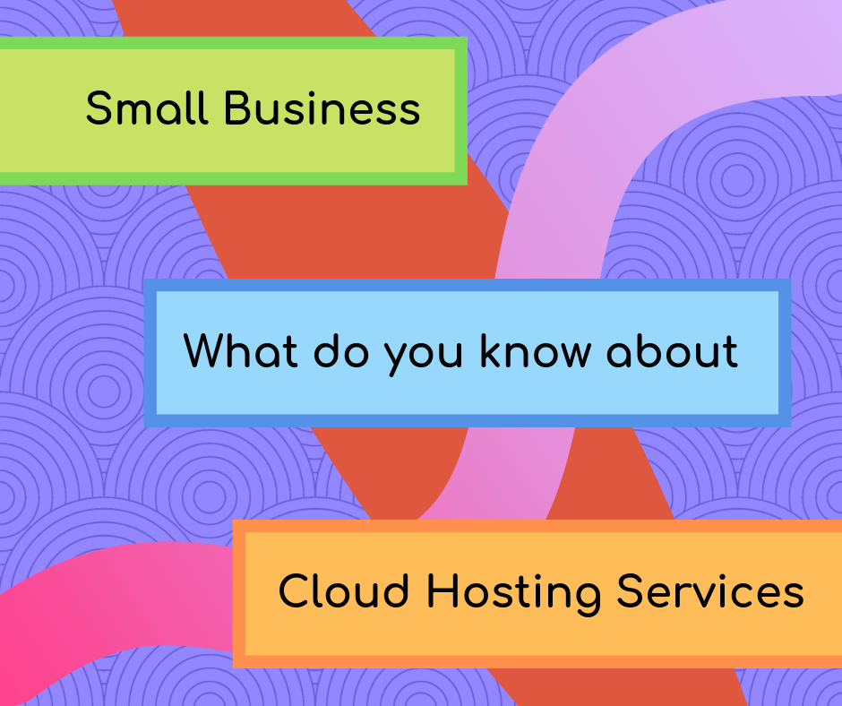 Small Business, that all need to know about Cloud Hosting Services