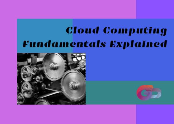 Cloud Computing Fundamentals Explained