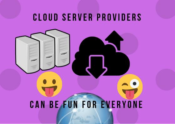 Cloud Server Providers can be fun for everyone