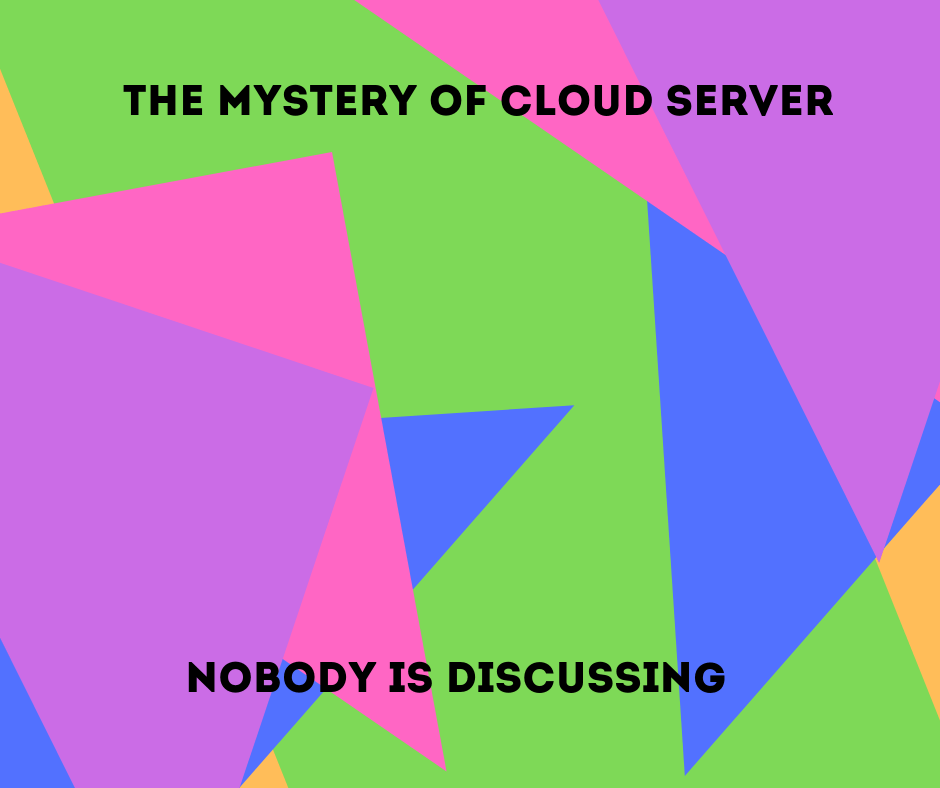 The Mystery of Cloud Server nobody is discussing