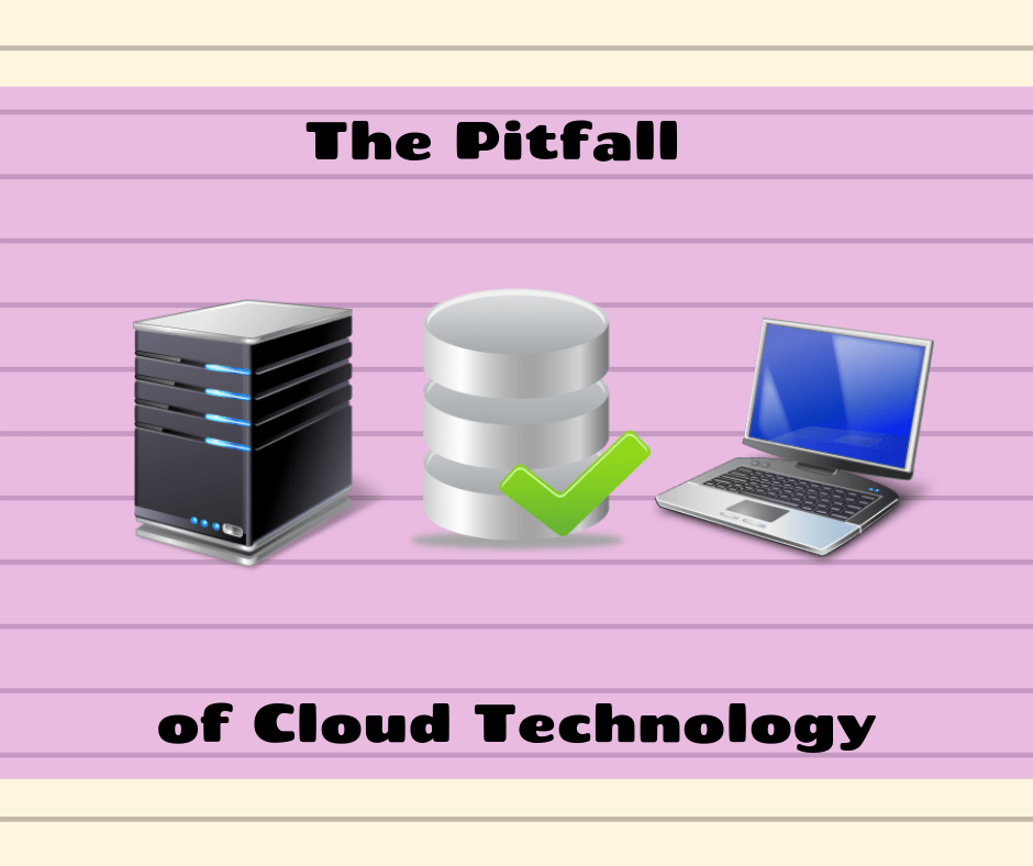 The Pitfall of Cloud Technology