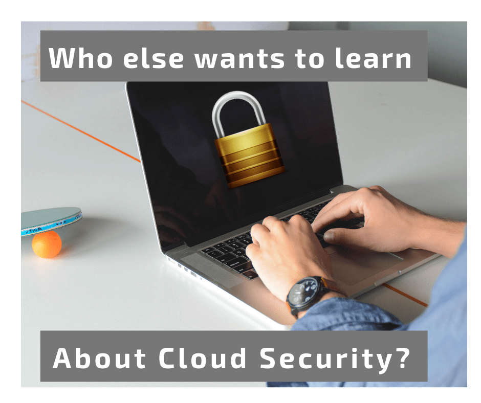 Who else wants to learn about cloud security
