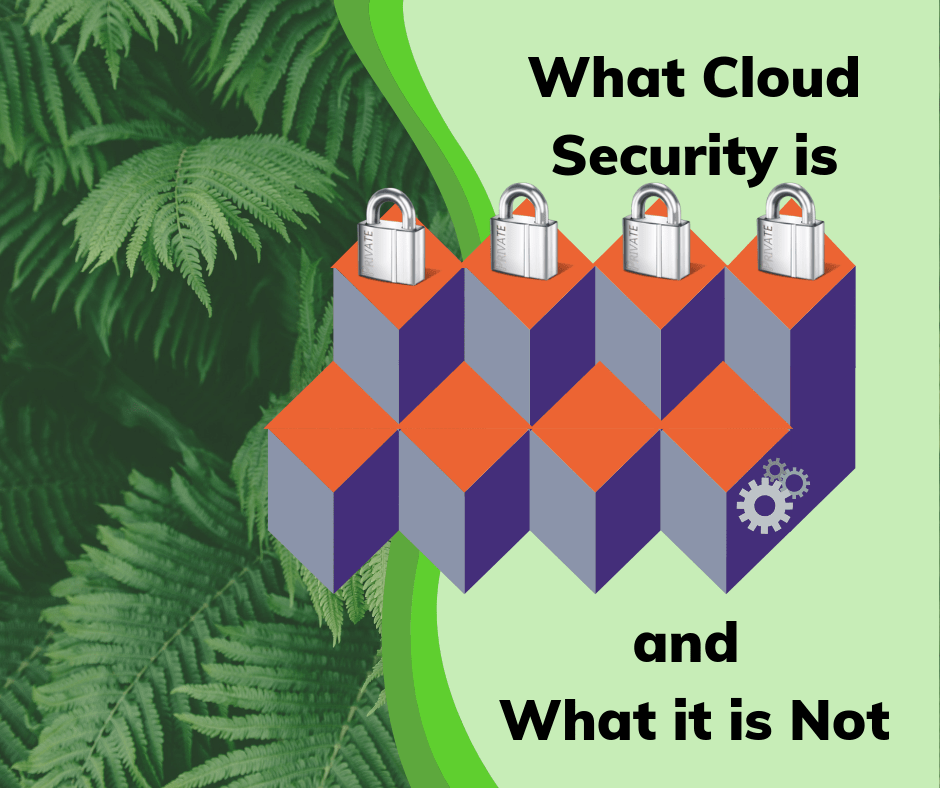 What Cloud Security Is and What it Is Not